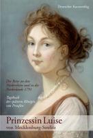 Prinzessin Luise von Mecklenburg-Strelitz: Die Reise an den Niederrhein und in die Niederlande 1791