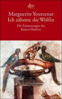 Ich zähmte die Wölfin: Die Erinnerungen des Kaisers Hadrian: 12476