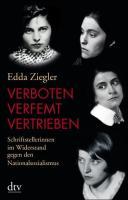 Verboten - verfemt - vertrieben: Schriftstellerinnen im Widerstand gegen den Nationalsozialismus