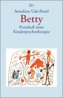 Betty: Protokoll einer Kinderpsychotherapie
