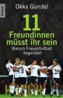 Elf Freundinnen müsst ihr sein: Warum Frauenfußball begeistert