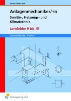 Anlagenmechaniker Sanitär-, Heizungs- und Klimatechnik: Lernfelder 9-15: Lernsituationen und Projekte
