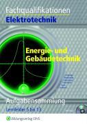 Fachqualifikationen Elektrotechnik Energie- und Gebäudetechnik: Aufgabensammlung. Lernfelder 5 bis 13