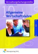 Die lernfeldorientierte Reihe für Verwaltungsfachangestellte / Allgemeine Wirtschaftslehre