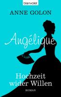 Angélique - Hochzeit wider Willen: Roman