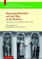 Bauerngesellschaften auf dem Weg in die Moderne: Agrarismus in Ostmitteleuropa 1880 bis 1960 (Studien zur Sozial- und Wirtschaftsgeschichte Ostmitteleuropas, Band 19)