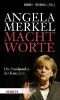 Angela Merkel - Machtworte: Die Standpunkte der Kanzlerin