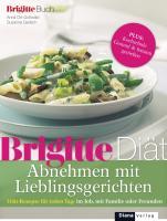 BRIGITTE Diät Abnehmen mit Lieblingsgerichten: Diät-Rezepte für jeden Tag: im Job, mit Familie oder Freunden