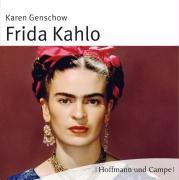 Frida Kahlo: Leben. Werk. Wirkung