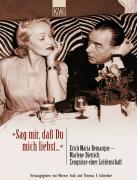 'Sag mir, daß Du mich liebst'. Erich Maria Remarque - Marlene Dietrich. Zeugnisse einer Leidenschaft.