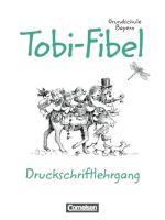 Tobi - Grundschule Bayern: Tobi-Fibel, Grundschule Bayern, neue Rechtschreibung, Druckschriftlehrgang