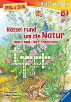 Rätsel rund um die Natur: Natur und Tiere entdecken (Spiel & Spaß - Rätselmagazin)