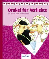 Orakel für Verliebte: Das kleine Buch der Antworten