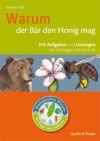 Warum der Bär den Honig mag: 315 Aufgaben und Lösungen zur Zoologie und Botanik