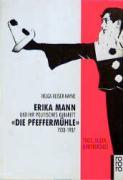 Erika Mann und ihr politisches Kabarett 'Die Pfeffermühle': 1933- 1937. Texte, Bilder, Hintergründe