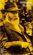 Wilhelm Busch: In Selbstzeugnissen und Bilddokumenten