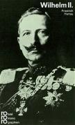 Rowohlt Bildmonographien: Wilhelm II: Mit Selbstzeugnissen und Bilddokumenten (Rowohlts Monographien)
