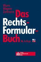 Das Rechtsformularbuch: Praktische Erläuterungen und Muster für das Bürgerliche Recht, Arbeits-, Handels-, Wirtschafts- und Gesellschaftsrecht mit steuer- und kostenrechtlichen Hinweisen