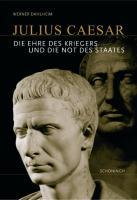 Julius Caesar: Die Ehre des Kriegers und die Not des Staates