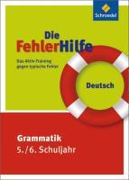 Die FehlerHilfe. Deutsch Grammatik 5 / 6: Deutsch Grammatik 5 / 6: Das Aktiv-Training gegen typische Fehler