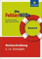 Die FehlerHilfe: Deutsch Rechtschreibung 5 / 6: Das Aktiv-Training gegen typische Fehler