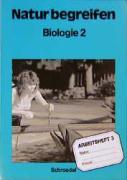 Natur begreifen Biologie - Ausgabe 1988: Arbeitsheft 2 (Teil 3) Lernstufe 9