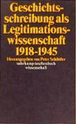 Geschichtsschreibung als Legitimationswissenschaft 1918–194
