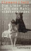 Die Liebe zur Zeit des Mahlstädter Kindes: Erzählungen