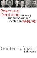 Polen und Deutsche: Der Weg zur europäischen Revolution 1989/90