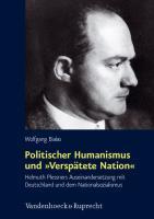 Politischer Humanismus und »Verspätete Nation«: Helmuth Plessners Auseinandersetzung mit Deutschland und dem Nationalsozialismus (Schriften des ... für Totalitarismusforschung, Band 42)