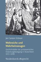 Weltreiche und Wahrheitszeugen: Geschichtsbilder der protestantischen Erweckungsbewegung in Deutschland 1815 - 1848 (Arbeiten zur Geschichte des Pietismus, Band 57)