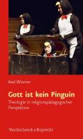 Gott Ist Kein Pinguin: Theologie in Religionspadagogischer Perspektive