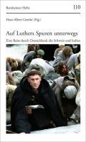 Auf Luthers Spuren unterwegs: Eine Reise durch Deutschland, die Schweiz und Italien (Bensheimer Hefte, Band 110)