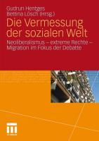 Die Vermessung der sozialen Welt: Neoliberalismus - Extreme Rechte - Migration im Fokus der Debatte Gudrun Hentges Editor