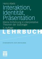 Interaktion, Identität, Präsentation: Kleine Einführung in interpretative Theorien der Soziologie Heinz Abels Author