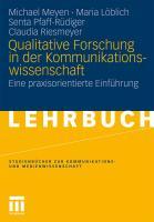 Qualitative Forschung In Der Kommunikationswissenschaft: Eine praxisorientierte Einführung (Studienbücher zur Kommunikations- und Medienwissenschaft) (German Edition)