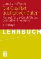Die Qualität qualitativer Daten: Manual für die Durchführung qualitativer Interviews