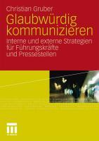 Glaubw�rdig kommunizieren: Interne und externe Strategien f�r F�hrungskr�fte und Pressestellen Christian Gruber Author