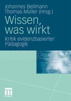 Wissen, was wirkt: Kritik evidenzbasierter P�dagogik Johannes Bellmann Editor