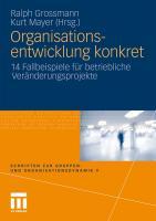 Organisationsentwicklung konkret: 14 Fallbeispiele f�r betriebliche Ver�nderungsprojekte Ralph Grossmann Editor