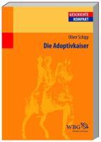 Die Adoptivkaiser: Nerva, Trajan, Hadrian, Antonius Pius, Mark Aurel und Lucius Verus (Geschichte kompakt)