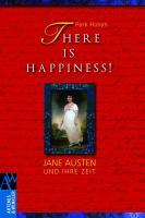 There is Happiness!: Jane Austen und ihre Zeit