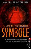 Das Geheimnis der verlorenen Symbole: Die geheime Geschichte der Freimaurerei entschlüsselt