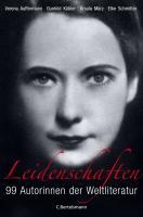Leidenschaften: 99 Autorinnen der Weltliteratur