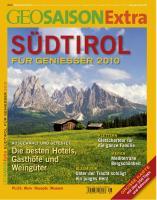 GEO Saison Extra 28/2010: Südtriol - Für Geniesser 2010. Die besten Hotels, Gasthöfe und Weingüter