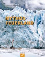 Mythos Feuerland: Eine Reise ans Ende der Welt