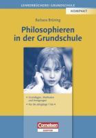 Philosophieren in der Grundschule: Grundlagen, Methoden, Anregungen. Für die Jahrgänge 1-4