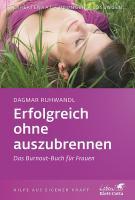 Erfolgreich ohne auszubrennen: Das Burnout-Buch für Frauen