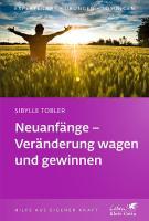 Neuanfänge - Veränderung wagen und gewinnen (Klett-Cotta Leben!)
