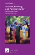 Trauma, Bindung und Familienstellen. Seelische Verletzungen verstehen und heilen (Leben Lernen 177)
